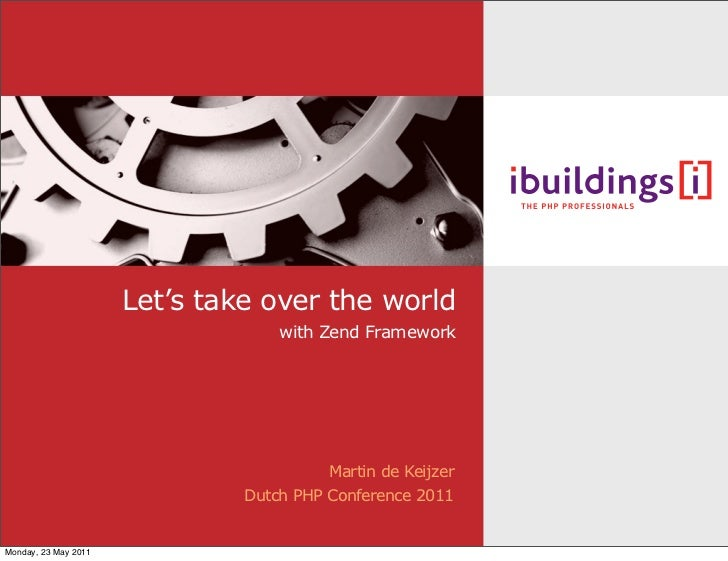 Let's take over the world                                   with Zend Framework                                         Ma...