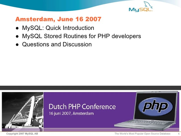 Amsterdam, June 16 2007       ● MySQL: Quick Introduction       ● MySQL Stored Routines for PHP developers       ● Questio...