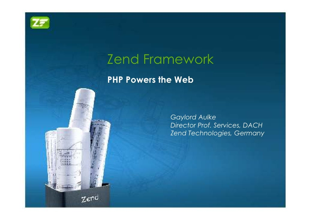 Zend Framework PHP Powers the Web                 Gaylord Aulke              Director Prof. Services, DACH              Ze...
