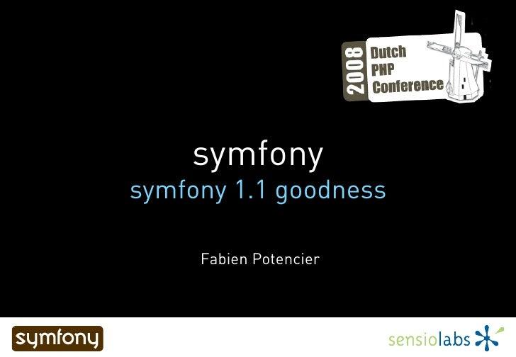 symfony symfony 1.1 goodness       Fabien Potencier