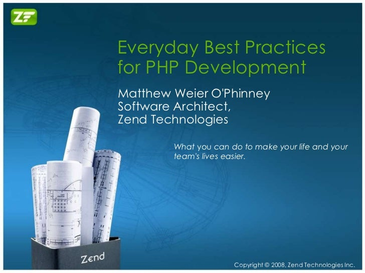 Everyday Best Practices for PHP Development Matthew Weier O'Phinney Software Architect, Zend Technologies          What yo...