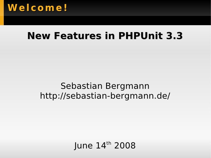 Welcome!    New Features in PHPUnit 3.3              Sebastian Bergmann     http://sebastian-bergmann.de/                J...
