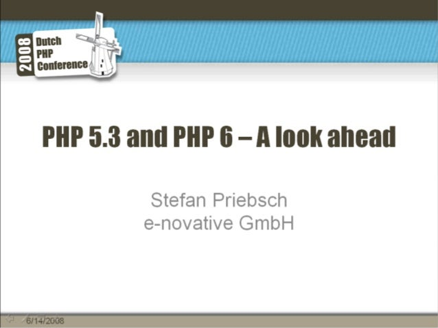 PHP 5.3 and PHP 6; a look ahead - Stefan Priebsch