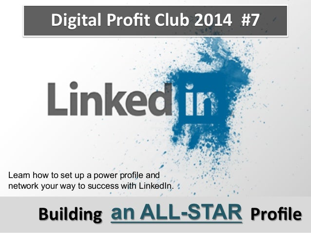 Profile	   an ALL-STARBuilding	    Learn how to set up a power profile and network your way to success with LinkedIn. Digit...