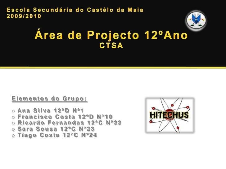 Elementos do Grupo:  o   Ana Silva 12ºD Nº1 o   Francisco Costa 12ºD Nº10 o   Ricardo Fernandes 12ºC Nº22 o   Sara Sousa 1...