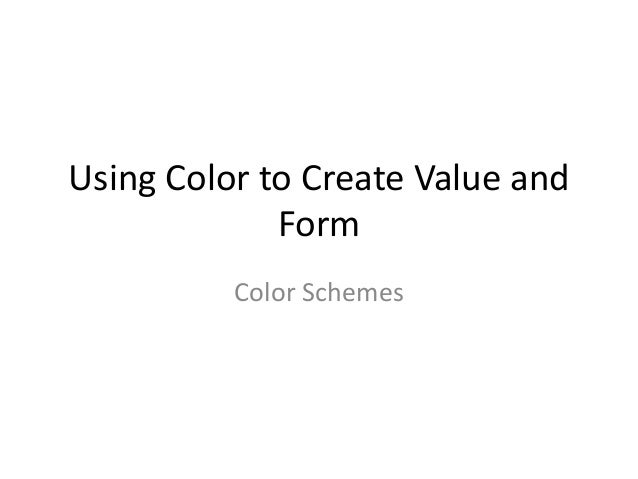 Using Color to Create Value and Form<br />Color Schemes<br />
