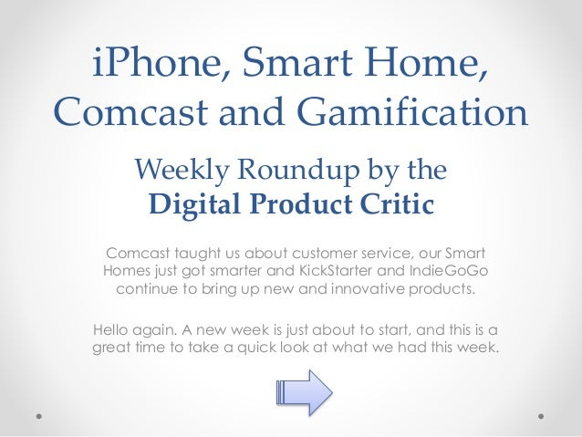 iPhone, Smart Home, Comcast and Gamification Weekly Roundup by the Digital Product Critic Comcast taught us about customer...