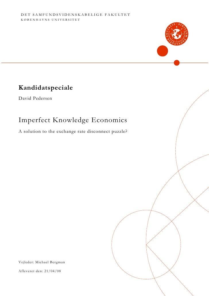 DET SAMFUNDSVIDENSKABELIGE FAKULTET  KØBENHAVNS UNIVERSITET     Kandidatspeciale David Pedersen    Imperfect Knowledge Eco...