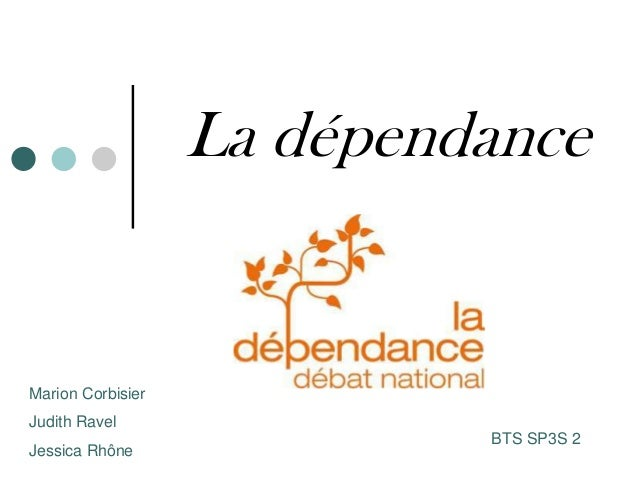 La dépendanceMarion CorbisierJudith Ravel                            BTS SP3S 2Jessica Rhône