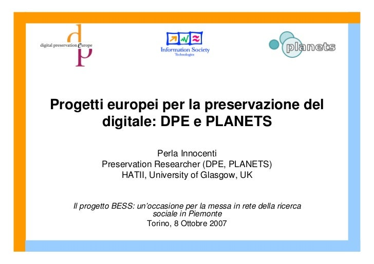 Progetti europei per la preservazione del         digitale: DPE e PLANETS                           Perla Innocenti       ...