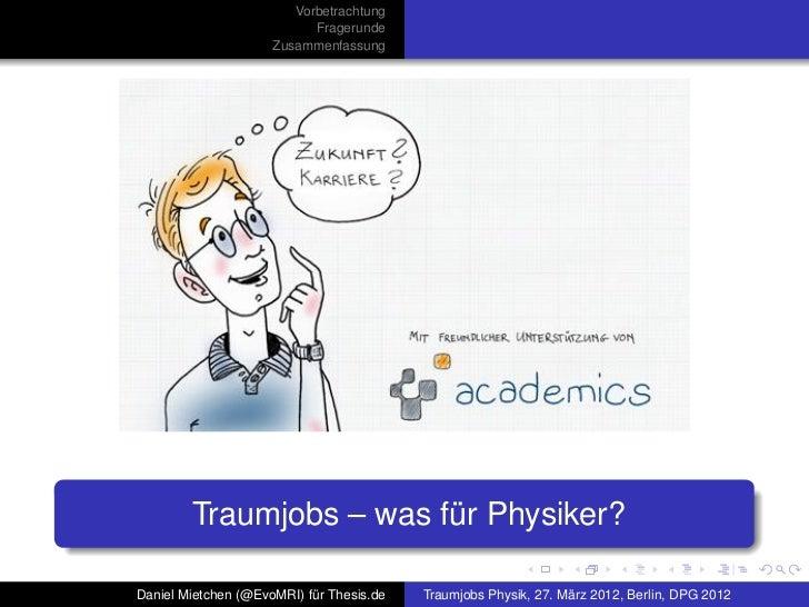 Vorbetrachtung                           Fragerunde                     Zusammenfassung        Traumjobs – was für Physike...