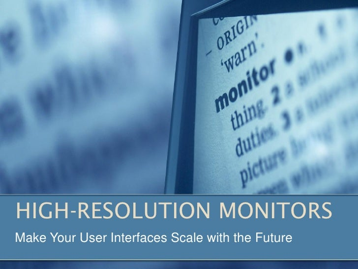 HIGH-RESOLUTION MONITORS Make Your User Interfaces Scale with the Future
