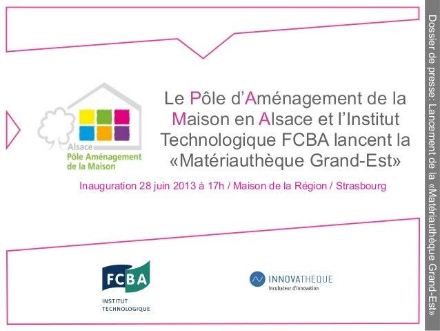 Dossierdepresse:Lancementdela«MatériauthèqueGrand-Est» Le Pôle d'Aménagement de la Maison en Alsace et l'Institut Technolo...