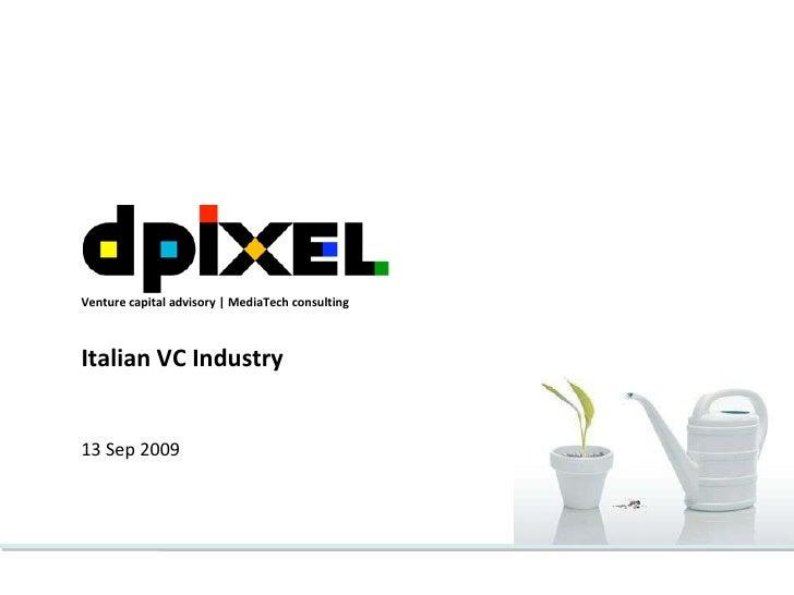 13 Sep 2009 Italian VC Industry Venture capital advisory | MediaTech consulting
