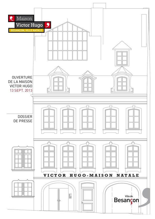 OUVERTURE DE LA MAISON VICTOR HUGO 13 SEPT. 2013  DOSSIER DE PRESSE