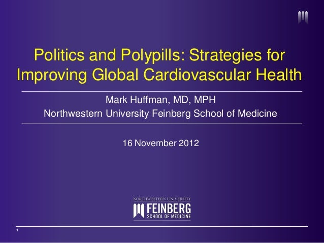 Politics and Polypills: Strategies forImproving Global Cardiovascular Health                 Mark Huffman, MD, MPH    Nort...