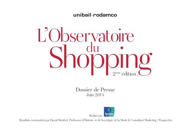 L'Observatoire Shopping du Dossier de Presse Juin 2014 2ème édition Réalisé par Résultats commentés par Pascal Monfort, Pr...
