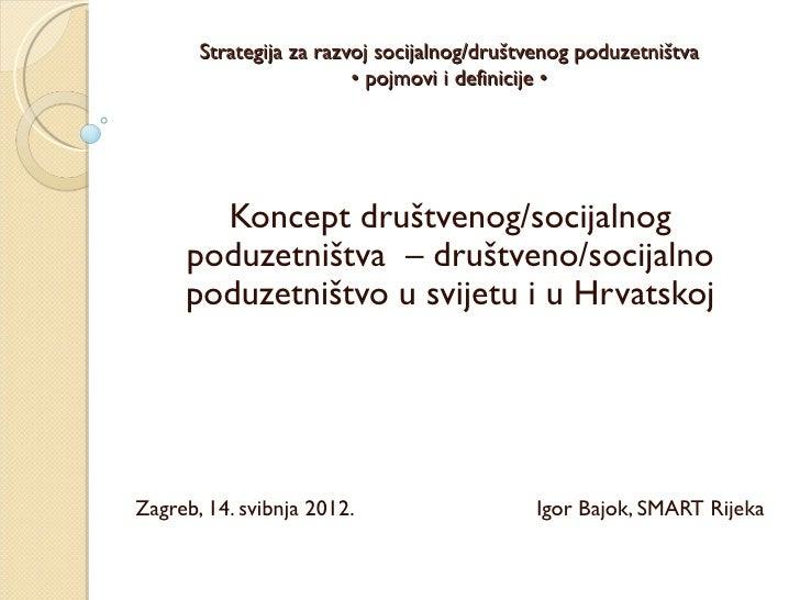 Strategija za razvoj socijalnog/društvenog poduzetništva                         • pojmovi i definicije •       Koncept dr...
