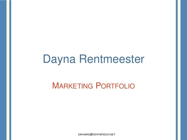 Dayna Rentmeester<br />Marketing Portfolio<br />daynars@veryspeedy.net <br />