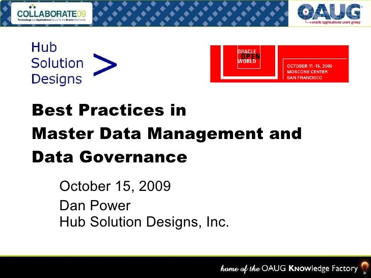 Best Practices in  Master Data Management and Data Governance October 15, 2009 Dan Power Hub Solution Designs, Inc.