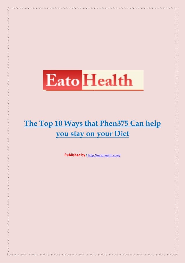 The Top 10 Ways that Phen375 Can help        you stay on your Diet                 http://eatohealth.com/