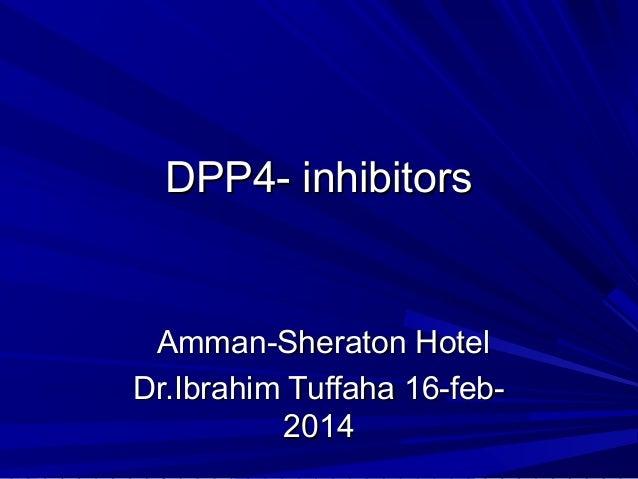 DPP4- inhibitors  Amman-Sheraton Hotel Dr.Ibrahim Tuffaha 16-feb2014