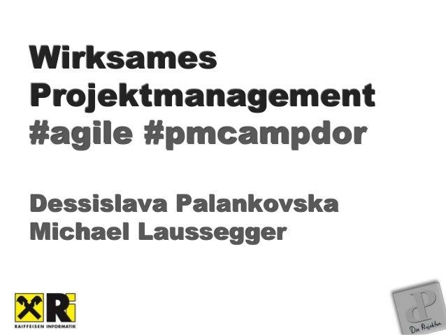 Wirksames Projektmanagement #agile #pmcampdor Dessislava Palankovska Michael Laussegger