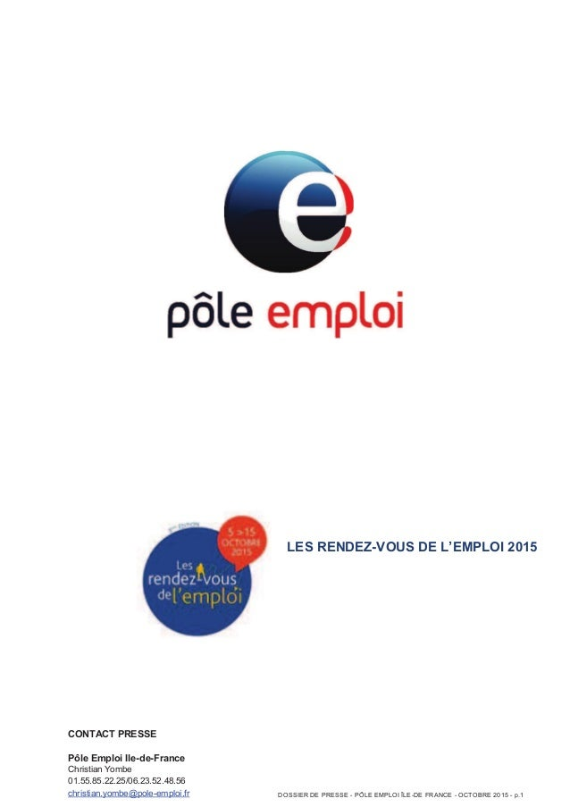 CONTACT PRESSE Pôle Emploi Ile-de-France Christian Yombe 01.55.85.22.25/06.23.52.48.56 christian.yombe@pole-emploi.fr LES ...