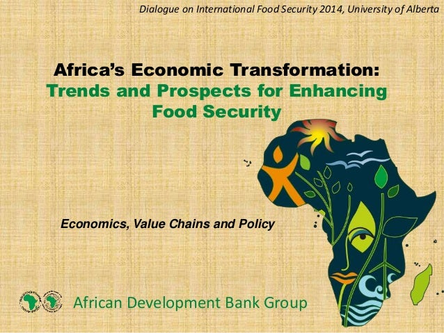 Africa's Economic Transformation: Trends and Prospects for Enhancing Food Security African Development Bank Group Economic...