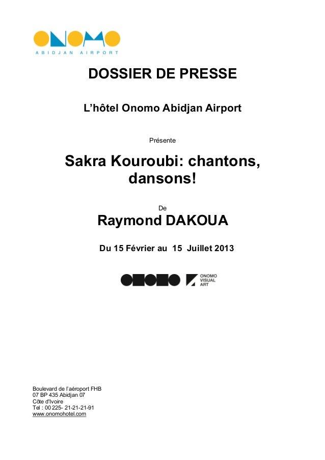 DOSSIER DE PRESSEL'hôtel Onomo Abidjan AirportPrésenteSakra Kouroubi: chantons,dansons!DeRaymond DAKOUADu 15 Février au 15...