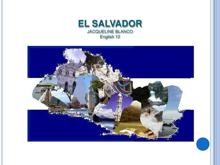 EL SALVADORJACQUELINE BLANCOEnglish 12<br />