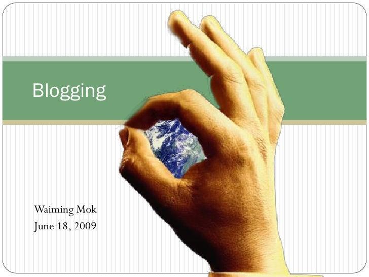 Blogging     Waiming Mok June 18, 2009