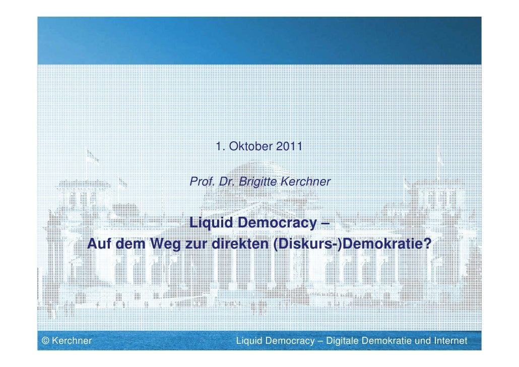 1. Oktober 2011                     Prof. Dr. Brigitte Kerchner                     Liquid Democracy –        Auf dem Weg ...