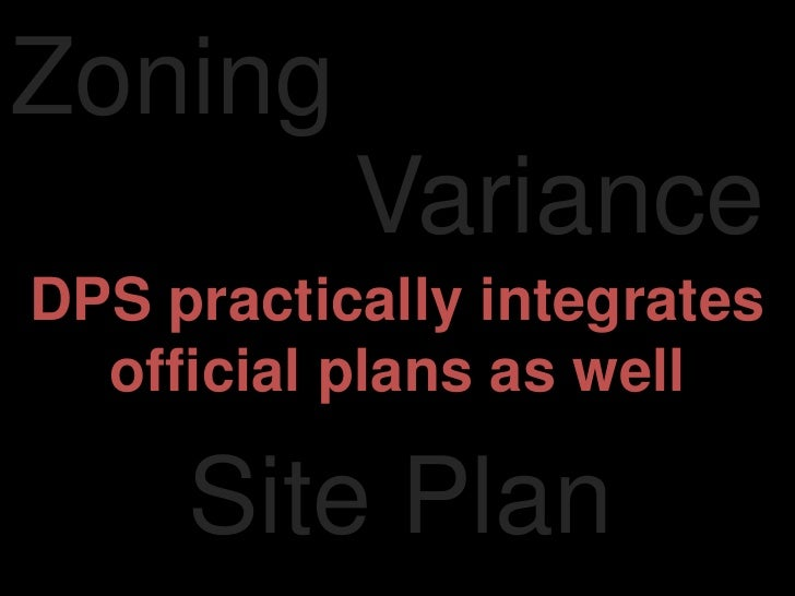 Zoning<br />Variance<br />DPS practically integratesofficial plans as well<br />Site Plan<br />