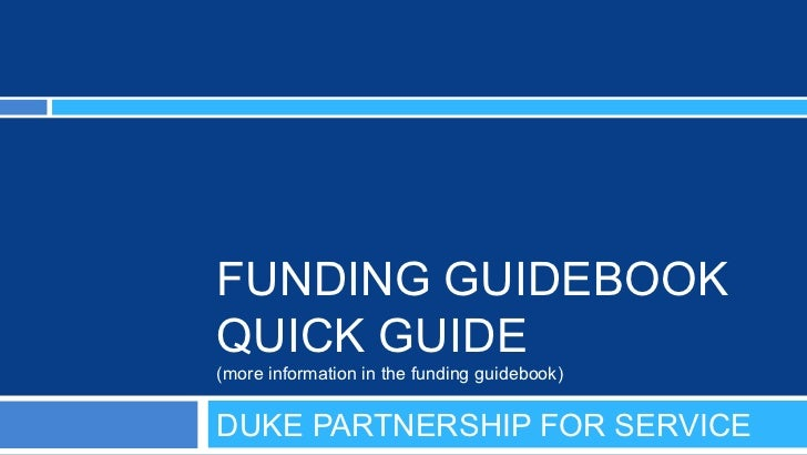 FUNDING GUIDEBOOKQUICK GUIDE(more information in the funding guidebook)DUKE PARTNERSHIP FOR SERVICE