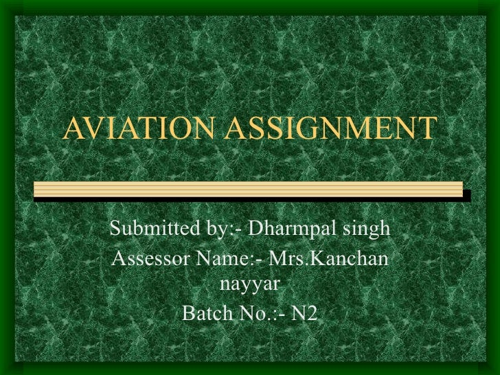 AVIATION ASSIGNMENT Submitted by:- Dharmpal singh Assessor Name:- Mrs.Kanchan nayyar Batch No.:- N2