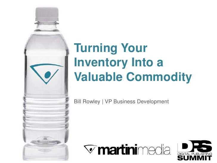 Turning YourInventory Into aValuable CommodityBill Rowley | VP Business Development                    Where Influence Mee...