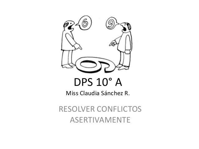 DPS 10° A Miss Claudia Sánchez R. RESOLVER CONFLICTOS ASERTIVAMENTE
