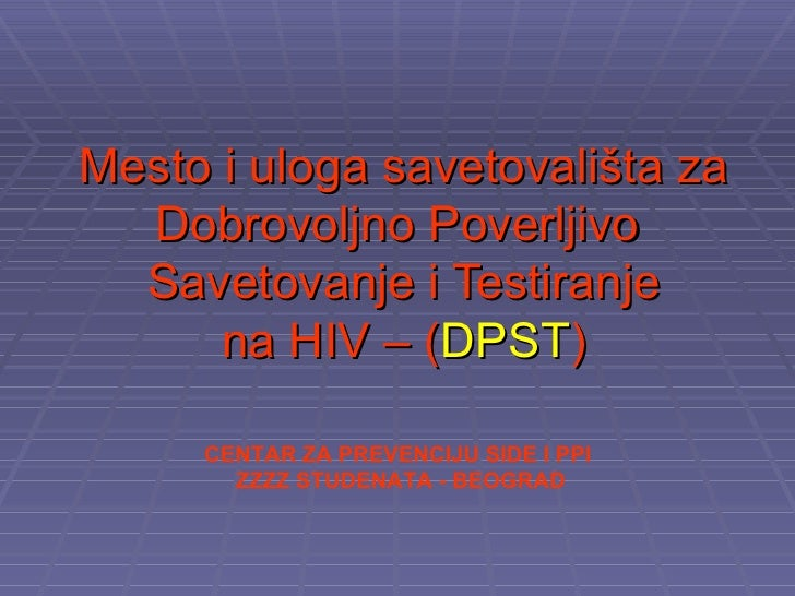 Mesto i uloga savetovališta za Dobrovoljno Poverljivo  Savetovanje i Testiranje na HIV – ( DPST ) CENTAR ZA PREVENCIJU SID...