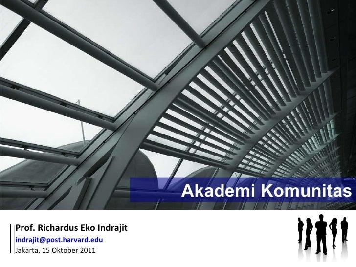 In search of  Community College  in Indonesia Prof. Richardus Eko Indrajit [email_address]   Jakarta, 15 Oktober 2011 Akad...