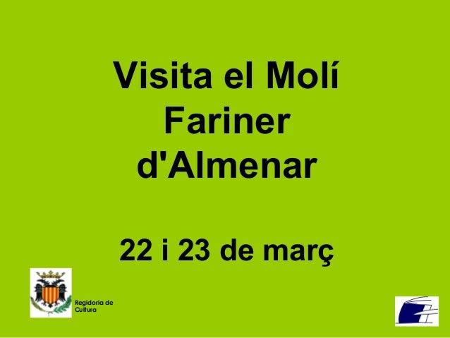 Visita el Molí Fariner d'Almenar 22 i 23 de març Regidoria de Cultura