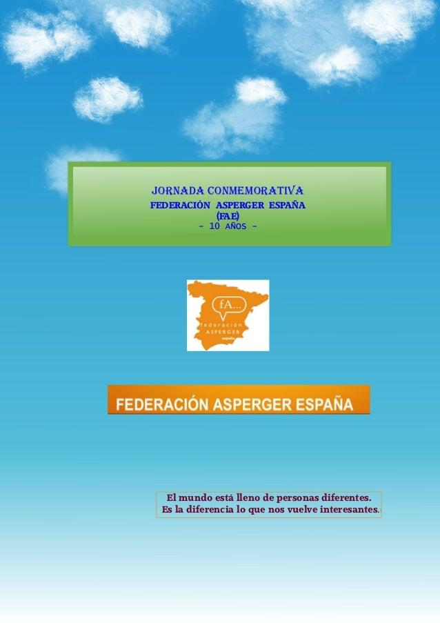 JORNADA CONMEMORATIVAFEDERACIÓN ASPERGER ESPAÑA           (FAE)  El mundo está lleno de personas diferentes. Es la diferen...