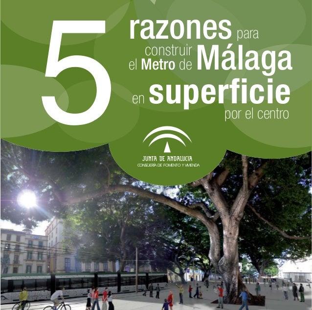 5    razones para    el Metro de Málaga       construir     en superficie                 por el centro     CONSEJERÍA DE ...