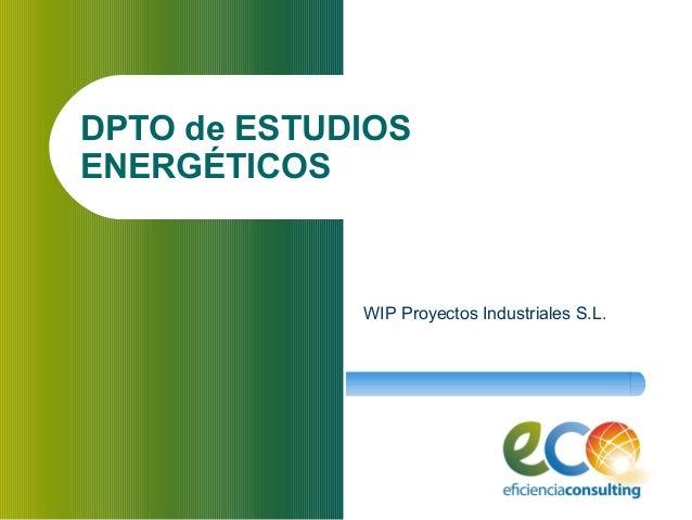 DPTO de ESTUDIOS ENERGÉTICOS WIP Proyectos Industriales S.L.