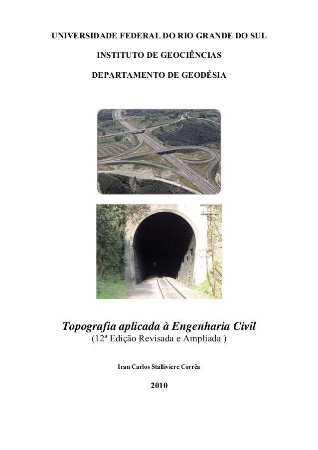 UNIVERSIDADE FEDERAL DO RIO GRANDE DO SUL INSTITUTO DE GEOCIÊNCIAS DEPARTAMENTO DE GEODÉSIA Topografia aplicada à Engenhar...