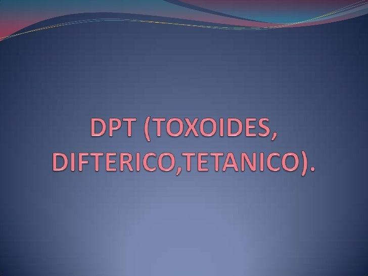 DPT (TOXOIDES, DIFTERICO,TETANICO).<br />