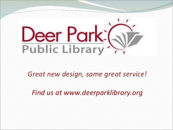 Great new design, same great service! Find us at www.deerparklibrary.org