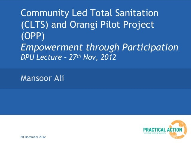 Community Led Total Sanitation(CLTS) and Orangi Pilot Project(OPP)Empowerment through ParticipationDPU Lecture – 27th Nov,...