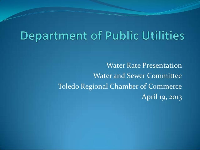 City of Toledo Department of Public Utilities Water Rate Presentation to the Toledo Regional Chamber of Commerce