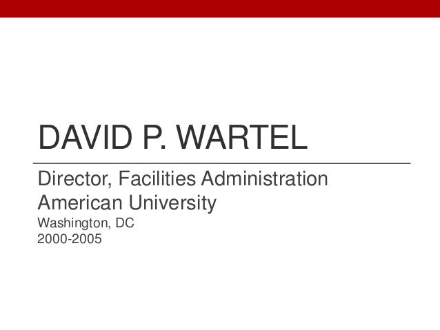 DAVID P. WARTEL Director, Facilities Administration American University Washington, DC 2000-2005